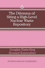 The Dilemma of Siting a High-Level Nuclear Waste Repository (Studies in Risk an