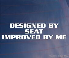 DESIGNED BY SEAT IMPROVED BY ME Funny Vinyl EURO Car/Window/Bumper Sticker