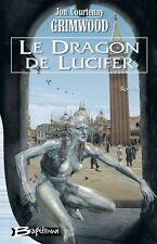Le Dragon de Lucifer.Jon Courtenay GRIMWOOD.Bragelonne SF9