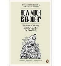 How Much is Enough?: Money and the Good Life by Robert & Edward Skidelsky 2012