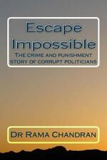 Escape Impossible : The Crime and Punishment Story of Corrupt Politicians by...