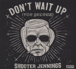 Shooter Jennings - Don't Wait Up for George - Songwriter/Outlaw/Country Rock