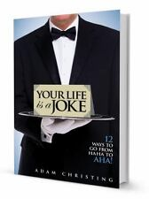 Your Life Is a Joke : 12 Ways to Go from HA HA to AHA! by Adam Christing...