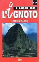 I LIBRI DE L'IGNOTO N.17 - L'IMPERO DEL SOLE - HOBBY & WORK - 1993