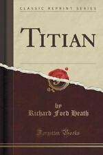 Titian (Classic Reprint) by Richard Ford Heath (2015, Paperback)