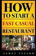 How to Start a Restaurant: How to Start a Fast Casual Restaurant by James...