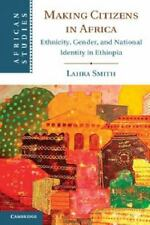 Making Citizens in Africa: Ethnicity, Gender, and National Identity in Ethiopia