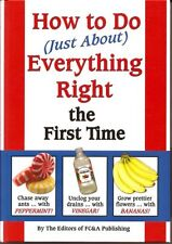 How To Do (Just About) Everything Right The First Time by Fc&a Publishing Editor