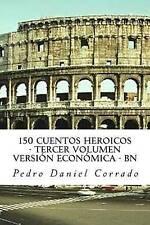 150 Cuentos Heroicos - Tercer Volumen - BN: Tercer Volumen del Sexto Libro de la