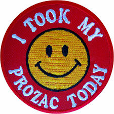I TOOK MY PROZAC TODAY Iron On Patch / Sew On Badge Clothes Embroidered Applique