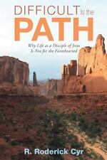 Difficult is the Path: Why Life as a Disciple of Jesus is Not for the Faintheart