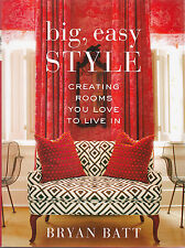 Big, Easy Style: Creating Rooms You Love to Live in by Katy Danos and Bryan Batt