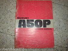 SUZUKI A 50 P - AP50 SERVICE MANUAL MANUEL D ATELIER D ENTRETIEN REVUE TECHNIQUE