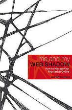 Me and My Web Shadow: How to Manage Your Reputation Online - New Book