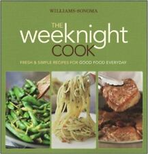 Williams-Sonoma The Weeknight Cook: Fresh & Simple Recipes for Good Food Everyd