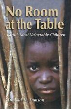 No Room at the Table: Earth's Most Vulnerable Children: By Donald H Dunson