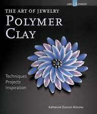 The Art of Jewelry: Polymer Clay: Techniques, Projects, Inspiration, Aimone, Kat