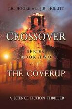 Crossover Series Book Two the Cover Up by J. R. Moore and J. R. Hocutt (2013,...