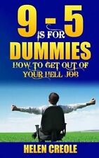 NEW 9 - 5 Is For Dummies: How To Get Out Of Your Hell Job by Helen Creole