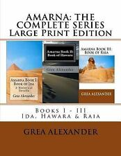 Amarna: Amarna: the Complete Series : Large Print Edition by Grea Alexander...