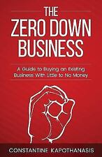 The Zero down Business : How to Buy an Existing Business with Little or No...