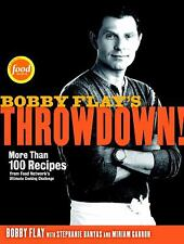 Bobby Flay's Throwdown! : More Than 100 Recipes from Food Network's Ultimate...