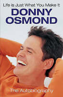 Life is Just What You Make It: The Autobiography by Donny Osmond (Hardback,...