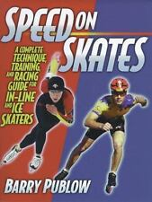 Speed on Skates: A Complete Technique, Training and Racing Guide for In-