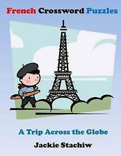 NEW French Crossword Puzzles: A Trip Across the Globe by Jackie Stachiw
