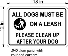 "12"" x 18"" .040 THICK ALUM SIGN FREE SHIPPING ALL DOGS MUST BE ON A LEASH CLEAN"
