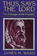 Thus Says the Lord : The Message of the Prophets by James M. Ward (1991,...