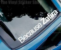 Car Sticker BECAUSE ZAFIRA Window Bumper Boot Decal fits Vauxhall Opel LARGE