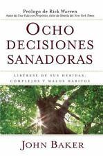 Ocho Decisiones Sanadoras : Liberese de Sus Heridas, Complejos, y Habitos by...