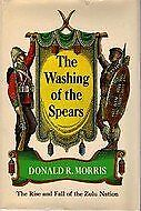 The Washing Of The Spears - A History Of The Rise And Fall Of The Zulu Nation U