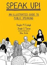 Speak Up : An Illustrated Guide to Public Speaking by Douglas M. Fraleigh and...