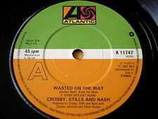 "CROSBY STILLS & NASH - WASTED ON THE WAY   7"" VINYL"