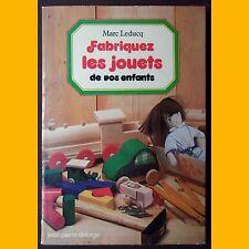 FABRIQUER LES JOUETS DE NOS ENFANTS Marc Leducq 1978