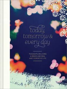 'Today, Tomorrow & Ever Day' Thoughts on Living a Brave, Real Life- Gift Book