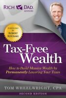 Tax-Free Wealth : How to Build Massive Wealth by Permanently Lowering Your Ta...