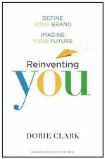 Reinventing You : Define Your Brand, Imagine Your Future by Dorie Clark...