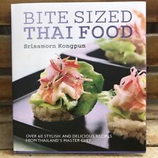 Cookbook Bite Sized Thai Food 60 Stylish Delicious Recipes By Srisamorn Top Chef