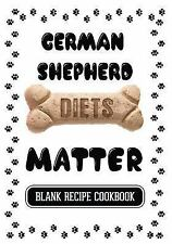 German Shepherd Diets Matter : Home Made Dog Biscuits, Blank Recipe Cookbook,...