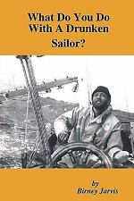 What Do You Do with A Drunken Sailor? by Birney Jarvis (2008, Paperback)