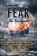 Never Fear - the Apocolypse : The End Is Near by F. Paul Wilson, Matthew...