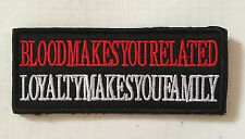 BLOOD MAKES YOU RELATED Loyalty Makes You Family embroidery HOOK PATCH