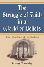 The Struggle of Faith in a World of Beliefs by Henry Lazenby (2000, Paperback)
