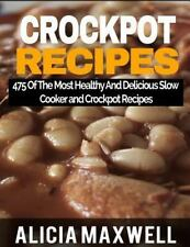 Crockpot Recipes : 475 of the Most Healthy and Delicious Slow Cooker and...