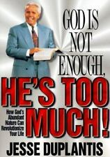 God's Not Enough, He's Too Much!: How God's Abundant Nature Can Revolutionize Yo