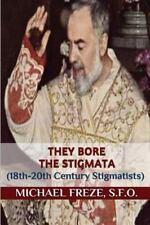 They Bore the Stigmata : (18th-20th Century Stigmatists) by Michael Freze...