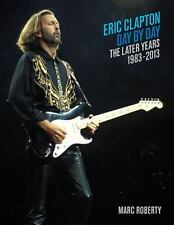 NEW Eric Clapton Day by Day The Later Years 1983-2013 2013 Hardcover Book